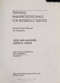Training Paraprofessionals for Reference Service: A How-To-Do-It Manual for Librarians