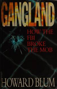 Gangland : How the FBI Broke the Mob by  Howard Blum - First Edition - 1994 - from Harry Righton (SKU: 101441)