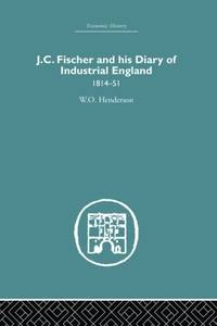 J.C. Fischer and his Diary of Industrial England: 1814-51