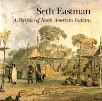 Seth Eastman: A Portfolio of North American Indians