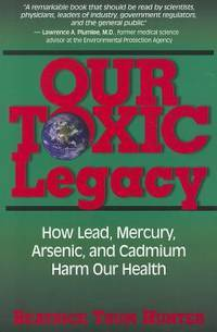 OUR TOXIC LEGACY: How Lead, Mercury, Arsenic & Cadmium Harm Our Health