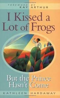 I Kissed a Lot of Frogs: But the Prince Hasn't Come