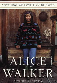 ANYTHING WE LOVE CAN BE SAVED; A writer's activism by  Alice WALKER - First edition - 1997 - from Second Life Books Inc and Biblio.com