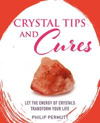 CRYSTAL TIPS AND CURES: Let The Energy Of Crystals Transform Your Life (H)