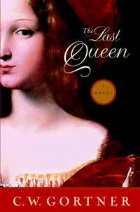 The Last Queen a Novel by C. W. Gortner - Signed First Edition - 2008 - from Blue Sky Books (SKU: biblio709)