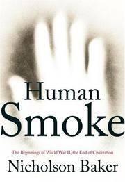 Human Smoke. the Beginnings of World War II, the End of Civilization.