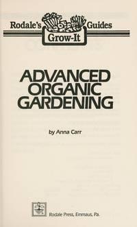 Advanced Organic Gardening (Rodale's Grow-It Guides)
