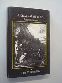 CRIMINAL AS HERO Angelo Duca by  Paul F Angiolillo - First Edition - 1979 - from Gravelly Run Antiquarians and Biblio.com