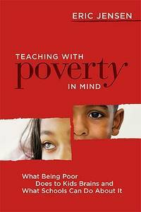 Teaching With Poverty in Mind: What Being Poor Does to Kids' Brains and What Schools Can Do...
