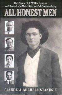 ALL HONEST MEN. The Story of J. Willis Newton and America's Most  Successful Outlaw Gang.