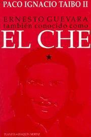 Ernesto Guevara: Tambien Conocido como El Che, Spanish Edition (Horas de Latinoame?rica) Paco...