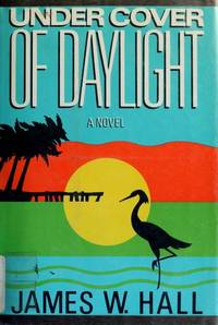 UNDER COVER OF DAYLIGHT By JAMES W. HALL (signed) 1987 First Edition