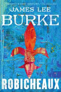 Robicheaux by  James Lee Burke - First Edition - 2018 - from The Cat's Tale and Biblio.com