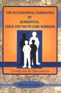 The Occupational Experience of Residential Child and Youth Care Workers: Caring and Its...