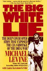 The Big White Lie: The Deep Cover Operation That Exposed the CIA Sabotage of the Drug War : An Undercover Odyssey