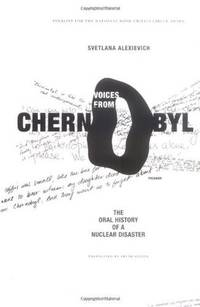 Voices from Chernobyl: The Oral History of a Nuclear Disaster by Svetlana Alexievich, Keith Gessen (Translator) - 2006-04-18
