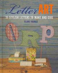 image of Letter Art: 35 stylish letters to make and give
