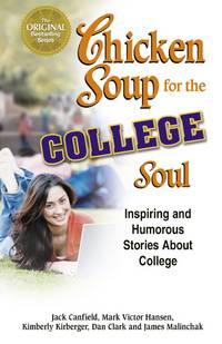 Chicken Soup for the College Soul: Inspiring and Humorous Stories About College (Chicken Soup for...