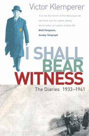 I SHALL BEAR WITNESS. THE DIARIES OF VICTOR KLEMPERER 1933-1941