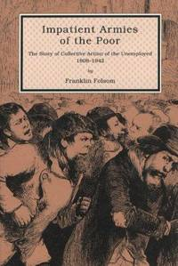 Impatient Armies of the Poor: The Story of Collective Action of the Unemployed, 1808-1942