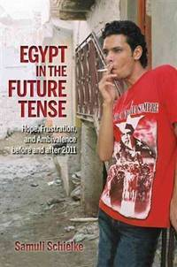 Egypt in the future tense : hope, frustration, and ambivalence before and after 2011