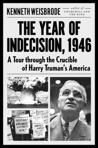 The Year Of Indecision: A Tour Through the Crucible of Harry Truman's America