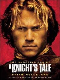 A Knight's Tale: The Shooting Script by  Brian Helgeland - Paperback - 2001 - from Speaking Volumes Books and Biblio.com