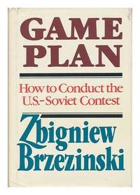 Game Plan A Geostrategic Framework for the Conduct of the U.S.-Soviet Contest