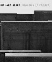image of Richard Serra :   Rolled and Forged