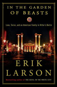 image of In the Garden of Beasts  Love, Terror, and an American Family in Hitler's  Berlin