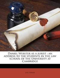 image of Daniel Webster as a jurist: an address to the students in the law school of the University at Cambridge