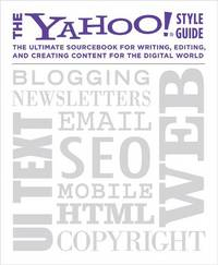 The Yahoo! Style Guide: The Ultimate Sourcebook for Writing, Editing, and Creating Content for...