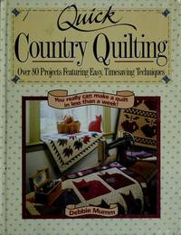 Quick Country Quilting : Over 80 Projects Featuring Easy, Timesaving Techniques