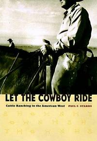 Let the Cowboy Ride: Cattle Ranching in the American West