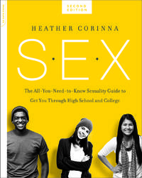 S.E.X., second edition: The All-You-Need-To-Know Sexuality Guide to Get You Through Your Teens...