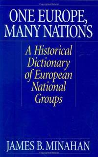 One Europe, Many Nations: A Historical Dictionary of European National Groups by James Minahan - Hardcover - 2000-07-30 - from Ergodebooks and Biblio.com