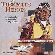 Tuskegee's Heroes: Featuring the Aviation Art of Roy Lagrone