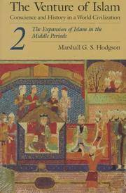 The Venture of Islam, Volume 2: The Expansion of Islam in the Middle Periods: Conscience and History in a World Civilization: The Expansion of Islam in the Middle Periods v. 2