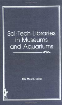Sci-Tech Libraries in Museums and Aquariums (Science and Technology Libraries series, Vol 6, Numbers 1/2) (Science-Technical)