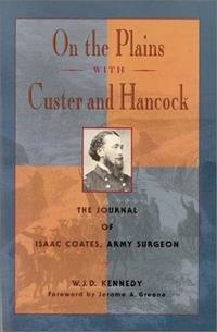 ON THE PLAINS WITH CUSTER AND HANCOCK: THE JOURNAL OF ISAAC COATES, ARMY SURGEON