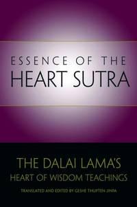 ESSENCE OF THE HEART SUTRA: The Dalai Lamas Heart Of Wisdom Teachings
