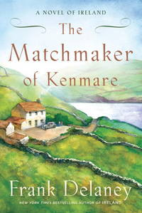 The Matchmaker of Kenmare  A Novel of Ireland