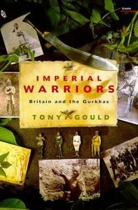 Imperial Warriors: Britain and the Gurkhas [SIGNED]