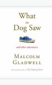 What the Dog Saw And Other Adventures by  Malcolm Gladwell - First Edition; First Printing - 2009 - from B-Line Books and Biblio.co.uk