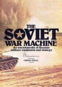 The Soviet War Machine: An Encyclopedia of Russian Military Equipment and Strategy by Christopher Donnelly Dr. James E. Doran Jr. - Hardcover - 1976-01-01 - from Once Upon a Time Books (SKU: mon0000061676)
