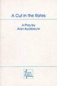 Cut in the Rates (Acting Edition) by Ayckbourn, Alan