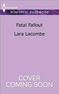 Fatal Fallout (Harlequin Romantic Suspense)