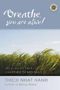 BREATHE, YOU ARE ALIVE: Commentaries On The Anapanasati Sutra--20th Anniversary Edition