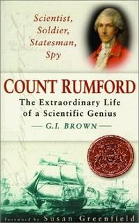 Scientist, Soldier, Statesman, Spy: Count Rumford : The Extraordinary Life of a Scientific Genius