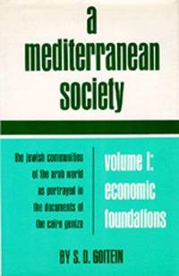 A Mediterranean Society: The Jewish Communities of the Arab World as Portrayed in the Documents of the Cairo Geniza, Vol. I: Economic Foundations by S. D. Goitein - Hardcover - 1967-12-01 - from Ergodebooks (SKU: SONG0520004841)